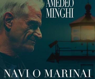 """IL NUOVO SINGOLO DI AMEDEO MINGHI """"NAVI O MARINAI"""""""